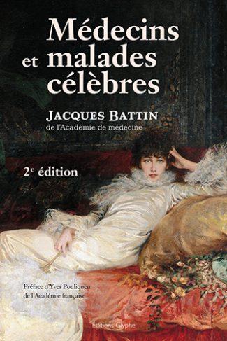 Médecins et malades célèbres. Jacques Battin