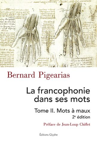 La francophonie dans ses mots, tome 2 Mots à mots, Bernard Pigearias, Editions Glyphe