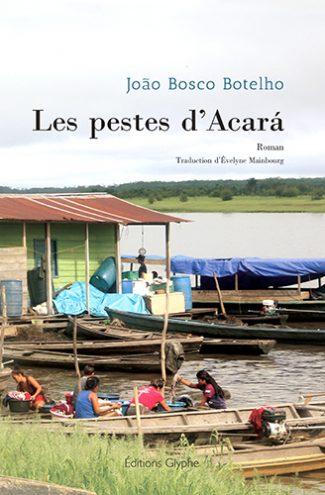 Les Pestes d'Acará, João Bosco Botelho, Editions Glyphe