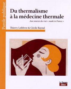 Du thermalisme à la médecine thermale, Thierry Lefebvre, Cécile Raynal, Editions Glyphe