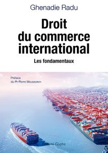 Droit du commerce international, Ghenadie Radu, Editions Glyphe