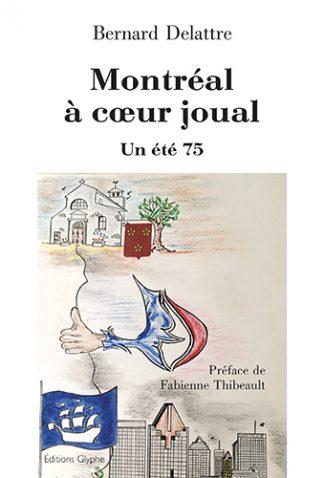 Montréal à coeur joual. Un été 75, Bernard Delattre, Fabienne Thibeault, Editions Glyphe