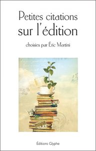Petites citations sur l'édition, Eric Martini, Éditions Glyphe