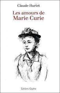 Claude Huriet, Les amours de Marie Curie, Editions Glyphe