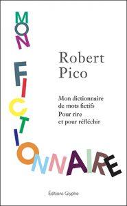 Mon fictionnaire, Robert Pico, Editions Glyphe