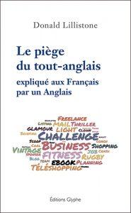 Le piège du tout-anglais expliqué aux Français par un Anglais, Donald Lillistone, Editions Glyphe