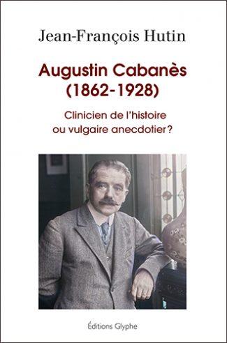 Augustin Cabanès, Jean-François Hutin, Editions Glyphe