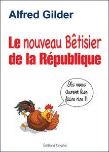 Le Bêtisier de la République, Alfred Gilder, Editions Glyphe