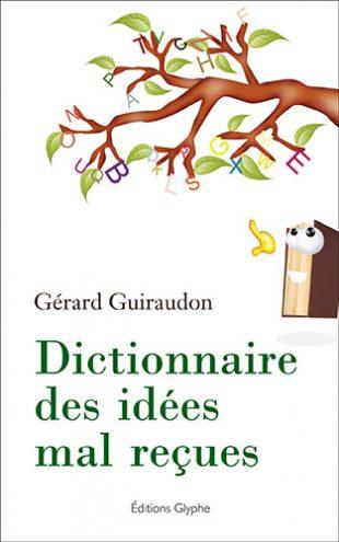 Dictionnaire des idées mal reçues
