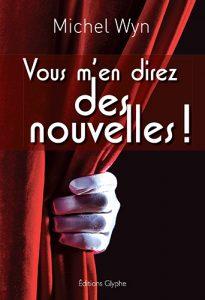 Michel Wyn, Vous m'en direz des nouvelles, Editions Glyphe
