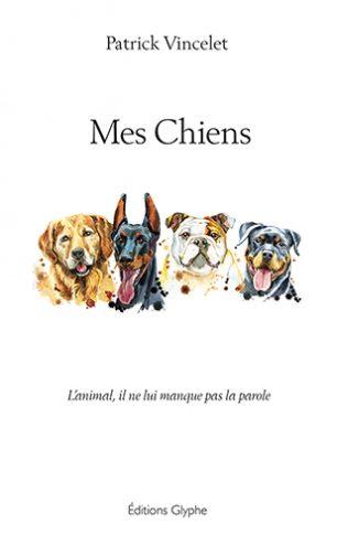 Mes Chiens, Patrick Vincelet, Editions Glyphe