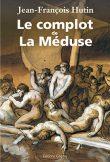Le Complot de la Méduse, Jean-François Hutin, Editions Glyphe