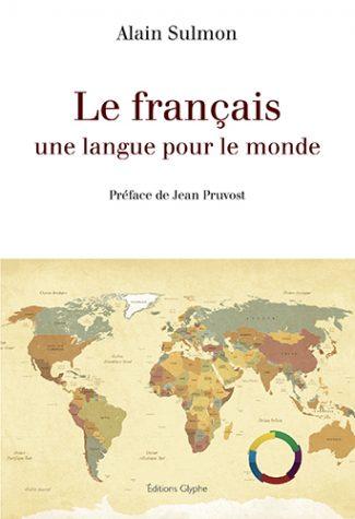 Jean Pruvost, le français une langue pour le monde, Alain Sulmon, Editions Glyphe