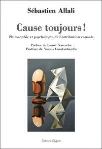 Cause toujours ! Philosophie et psychologie de l'attribution causale. Sébastien Allali. Editions Glyphe